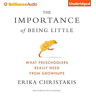 The Importance of Being Little     What Preschoolers Really Need from Grownups              Written by:                                                                                                                                 Erika Christakis                               Narrated by:                                                                                                                                 Teri Schnaubelt                      Length: 12 hrs and 4 mins     3 ratings     Overall 5.0
