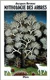 Mythologie des arbres de J Brosse ( 1 décembre 1989 )