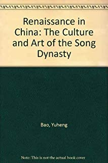 Renaissance in China: The Culture And Art of the Song Dynasty
