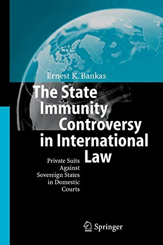 The State Immunity Controversy in International Law: Private Suits Against Sovereign States in Domestic Courts