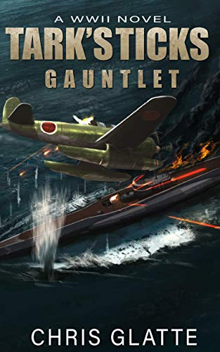 Tark's Ticks Gauntlet: A WWII Novel by [Chris Glatte]