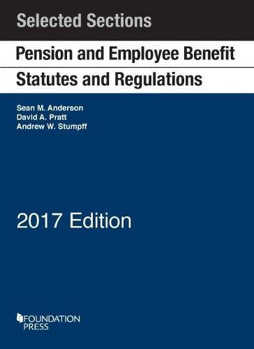 Compare Textbook Prices for Pension and Employee Benefit Statutes and Regulations, Selected Sections Selected Statutes 2017 Edition ISBN 9781683284611 by Anderson, Sean,Pratt, David,Stumpff, Andrew