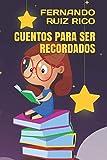 Cuentos para ser recordados (Cuentos infantiles sobre familia, amistad, emociones, valores, aprendizaje, motivación y actitud positiva)