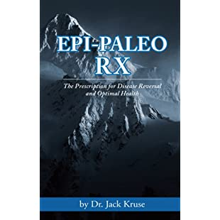 Epi-paleo Rx The Prescription for Disease Reversal and Optimal Health