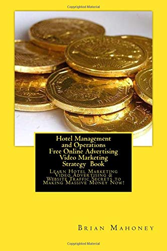 Hotel Management and Operations  Free Online Advertising  Video Marketing Strategy  Book: Learn Hotel Marketing  Video Advertising &  Website Traffic Secrets to  Making Massive Money Now!