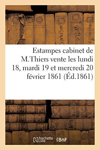 Estampes anciennes provenant du cabinet de M.Thiers: vente aura lieu les lundi 18, mardi 19 et mercredi 20 février 1861