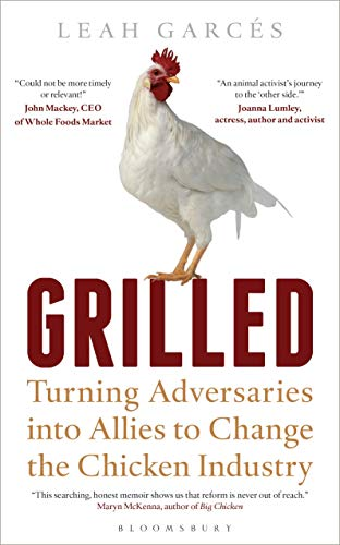 Grilled: Turning Adversaries into Allies to Change the Chicken Industry (Bloomsbury Sigma)