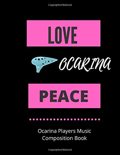 LOVE OCARINA PEACE | Ocarina Players Music Composition Book: 8.5 x 11 | 58 Lined Pages For Notes + 58 Staff Paper Pages For Music Composing | Gift For ... Songwriters, Students And Musicians Alike