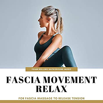 Fascia Movement Relax: Foam Rolling Background Music for Fascia Massage to Release Tension