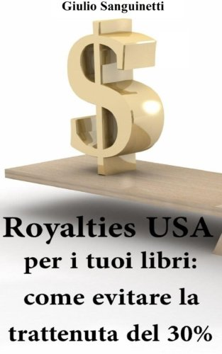 Royalties USA per i tuoi libri: Come evitare la trattenuta del 30% (Italian Edition)