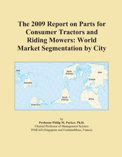 The 2009 Report on Parts for Consumer Tractors and Riding Mowers: World Market Segmentation by City