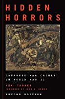 Hidden Horrors: Japanese War Crimes in World War II (Asian Voices: An Asia/Pacific/Perspectives Series)