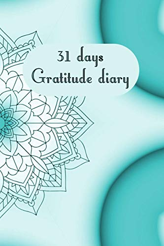 31 days gratitude diary: 31 days gratitude diary, A5 with short instructions, one page per day, for meditation, mindfulness, affirmation, self-love, chakra, stress, yoga