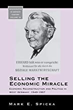 Selling the Economic Miracle: Economic Reconstruction and Politics in West Germany, 1949-1957 (Monographs in German History Book 18) (English Edition)