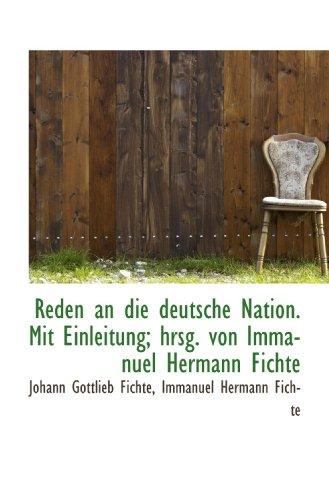 Reden an die deutsche Nation. Mit Einleitung; hrsg. von Immanuel Hermann Fichte