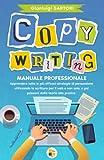 COPYWRITING: MANUALE PROFESSIONALE. Apprendere tutte le più efficaci strategie di persuasione utilizzando la scrittura per il web e non solo, e poi passare dalla teoria alla pratica.