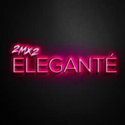 Elegante By 2mx2 On Amazon Music Unlimited