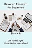 Keyword Research for Beginners: Get started right, Keep staying steps ahead (English Edition)