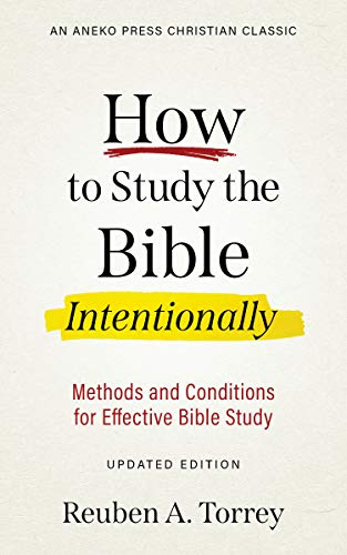 How to Study the Bible Intentionally [Updated Edition]: Methods and Conditions for Effective Bible Study