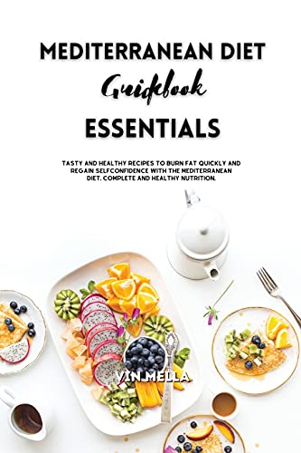 Mediterranean Diet Guidebook Essentials: Tasty and healthy recipes to burn fat quickly and regain selfconfidence with the Mediterranean diet. Complete and healthy nutrition.