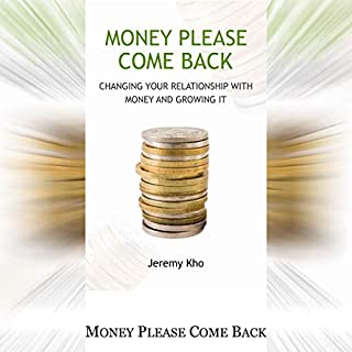 Money Please Come Back     Changing Your Relationship with Money and Growing It              By:                                                                                                                                 Jeremy Kho                               Narrated by:                                                                                                                                 Joe Wosik                      Length: 1 hr and 57 mins     Not rated yet     Overall 0.0