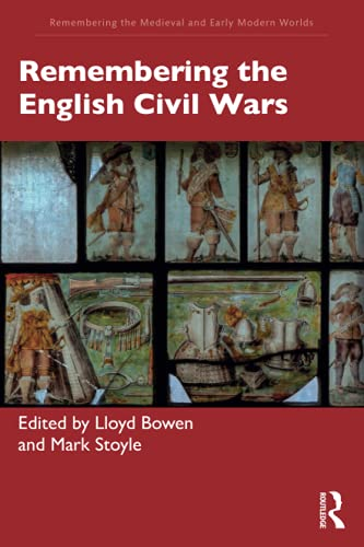 Remembering the English Civil Wars (Remembering the Medieval and Early Modern Worlds)