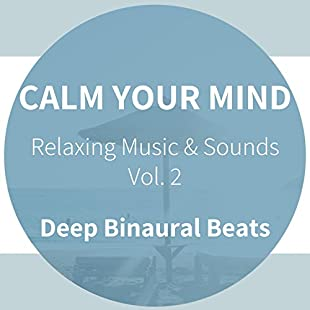 Calm Your Mind - Deep Binaural Beats - Relaxing Music & Sounds, Vol. 2 (Scientifically Optimized for a Deepest Level of Relaxation and Restorative, Healing Sleep)