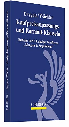 Kaufpreisanpassungs- und Earnout-Klauseln bei M&A-Transaktionen: Beiträge der 2. Leipziger Konferenz 'Mergers & Acquisitions' am 18. und 19.9.2015 in Leipzig