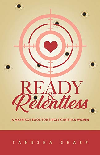 Ready & Relentless: A Marriage Book for Single Christian Women