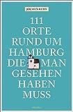111 Orte rund um Hamburg, die man gesehen haben muss: Reiseführer