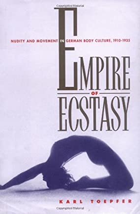 Empire of Ecstasy: Nudity and Movement in German Body Culture, 1910–1935 (Weimar and Now: German Cultural Criticism Book 13) (English Edition)