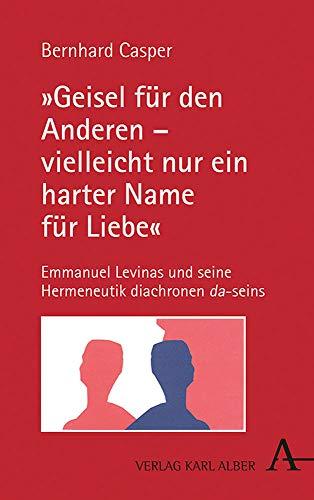 """""""Geisel für den Anderen – vielleicht nur ein harter Name für Liebe"""": Emmanuel Levinas und seine Hermeneutik diachronen da-seins"""
