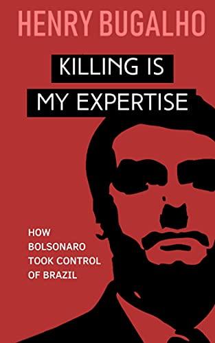 KILLING IS MY EXPERTISE: How Bolsonaro took control of Brazil (English Edition)