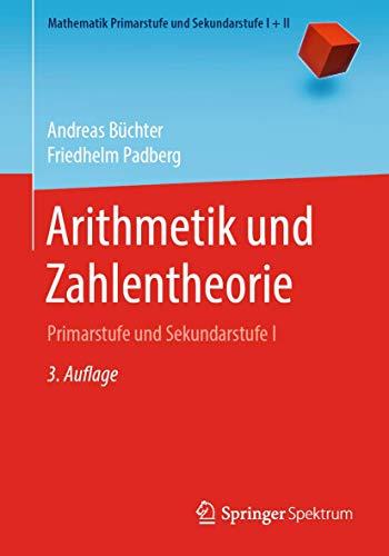 Arithmetik und Zahlentheorie: Primarstufe und Sekundarstufe I (Mathematik Primarstufe und Sekundarstufe I + II) (German Edition)