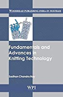 Fundamentals and Advances in Knitting Technology (Woodhead Publishing India in Textiles)