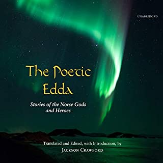 The Poetic Edda     Stories of the Norse Gods and Heroes              By:                                                                                                                                 Jackson Crawford                               Narrated by:                                                                                                                                 Jackson Crawford                      Length: 6 hrs and 24 mins     9 ratings     Overall 4.9