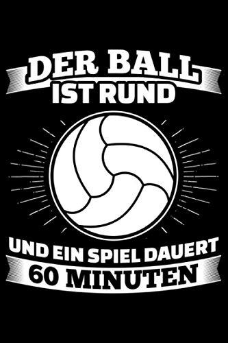 Der Ball Ist Rund Und Ein Spiel Dauert 60 Minuten: Liniertes Notizbuch Din-A5 Heft für Notizen
