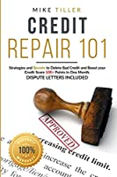 Credit Repair 101: Strategies and Secrets for Delete Bad Credit and Boost your Credit Score 100+ Points in One Month. Dispute Letters Included