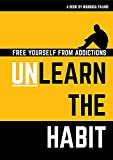 Unlearn The Habit: Free Yourself From Adictions (English Edition)