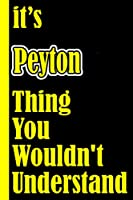 """It's Peyton Thing You Wouldn't Understand: Notebook Journal For An Awesome Peyton 