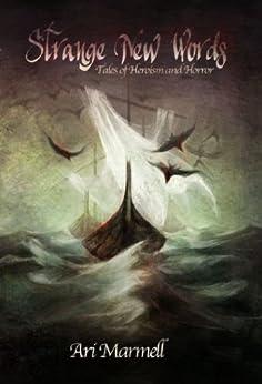 Strange New Words: Tales of Heroism, Hi-jinks, and Horror by [Ari Marmell]