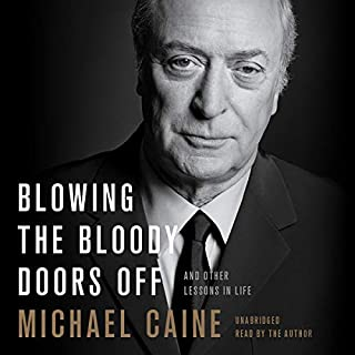 Blowing the Bloody Doors Off     And Other Lessons in Life              Written by:                                                                                                                                 Michael Caine                               Narrated by:                                                                                                                                 Michael Caine                      Length: 6 hrs and 39 mins     17 ratings     Overall 4.8