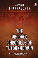 The Uncoded Chronicle Of Tutankhamun
