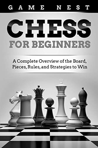 Compare Textbook Prices for Chess for Beginners: A Complete Overview of the Board, Pieces, Rules, and Strategies to Win  ISBN 9781951791391 by Nest, Game