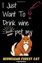 I just want to drink wine and pet my norwegian forest cat. Lined Notebook: Elegance and Funny Composition Lined book for writing and taking notes 6 x ... Cat Lovers (norwegian forest cat publishing)