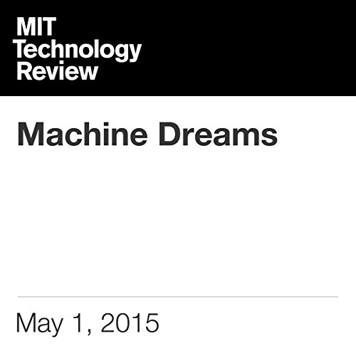 Machine Dreams                   By:                                                                                                                                 Tom Simonite                               Narrated by:                                                                                                                                 Todd Mundt                      Length: 23 mins     Not rated yet     Overall 0.0