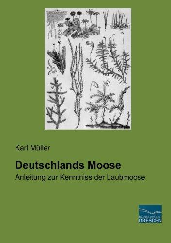 Deutschlands Moose: Anleitung zur Kenntniss der Laubmoose