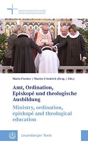 Amt, Ordination, Episkopé und theologische Ausbildung / Ministry, ordination, episkopé and theological education: Leuenberger Texte / Leuenberg Documents (LT)   Heft 13 (German Edition)