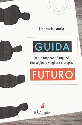 Guida per le ragazze e i ragazzi che vogliono scegliere il proprio futuro