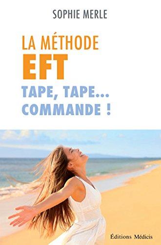 La méthode EFT-Tape, tape... commande ! (French Edition)